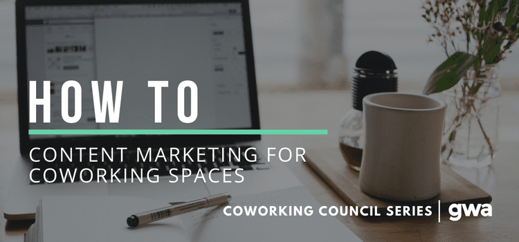 How To: Content Marketing for Coworking Spaces
